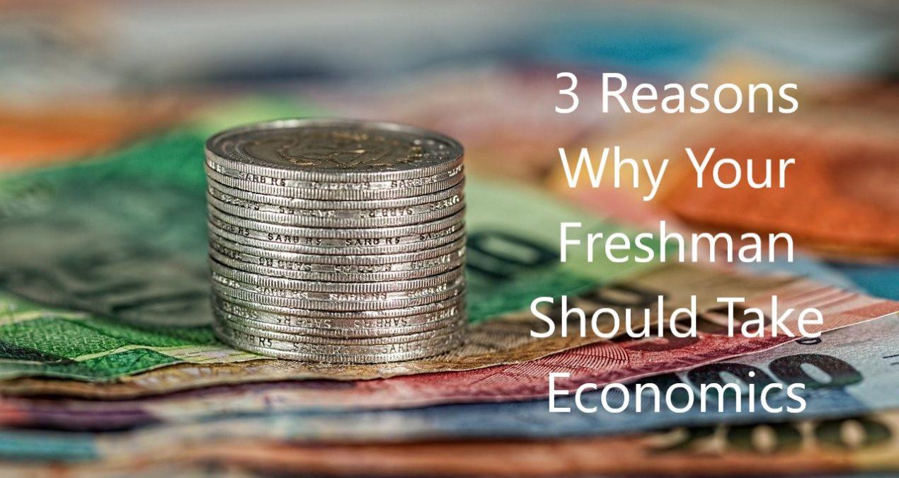 3 Reasons Why Your Freshman Should Take Economics